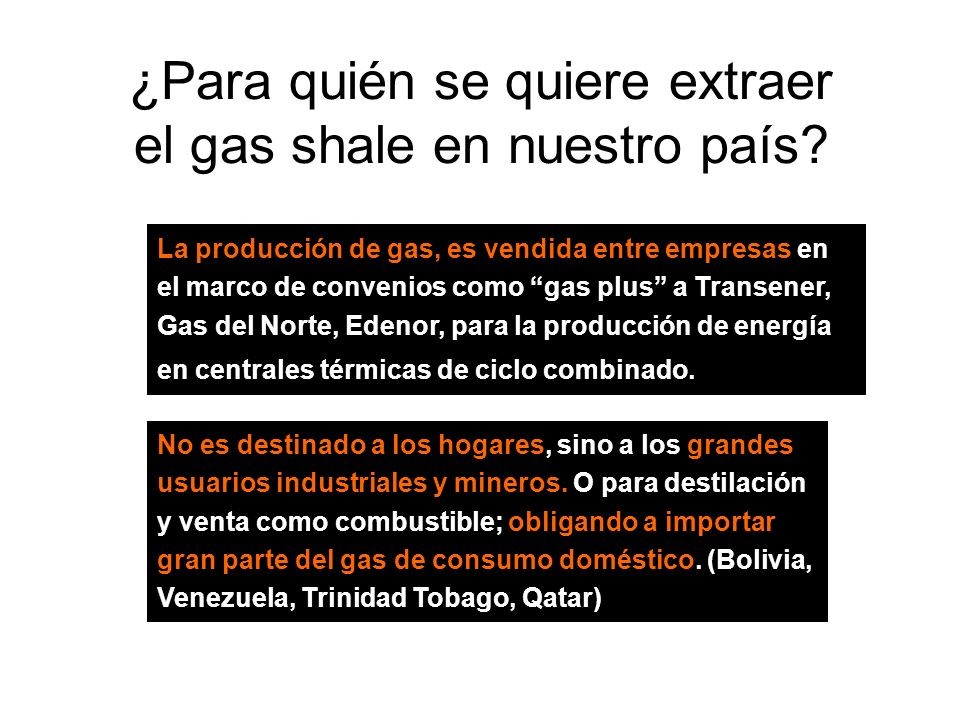 ¿Para quién se quiere extraer el gas shale en nuestro país.