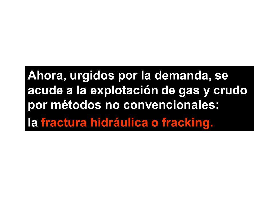 Ahora, urgidos por la demanda, se acude a la explotación de gas y crudo por métodos no convencionales: la fractura hidráulica o fracking.