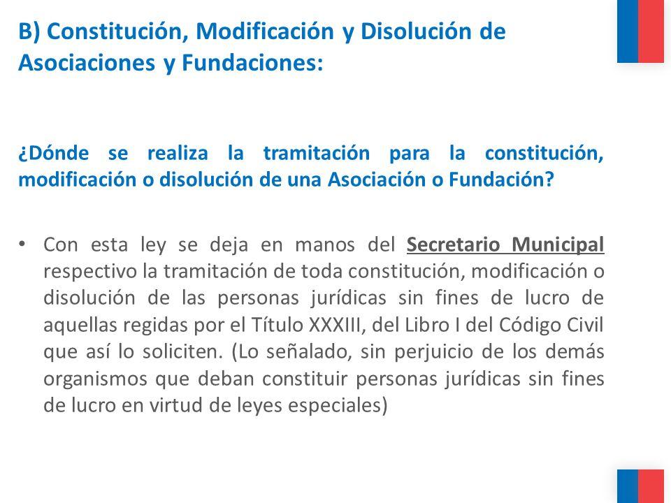 B) Constitución, Modificación y Disolución de Asociaciones y Fundaciones: ¿Dónde se realiza la tramitación para la constitución, modificación o disolu