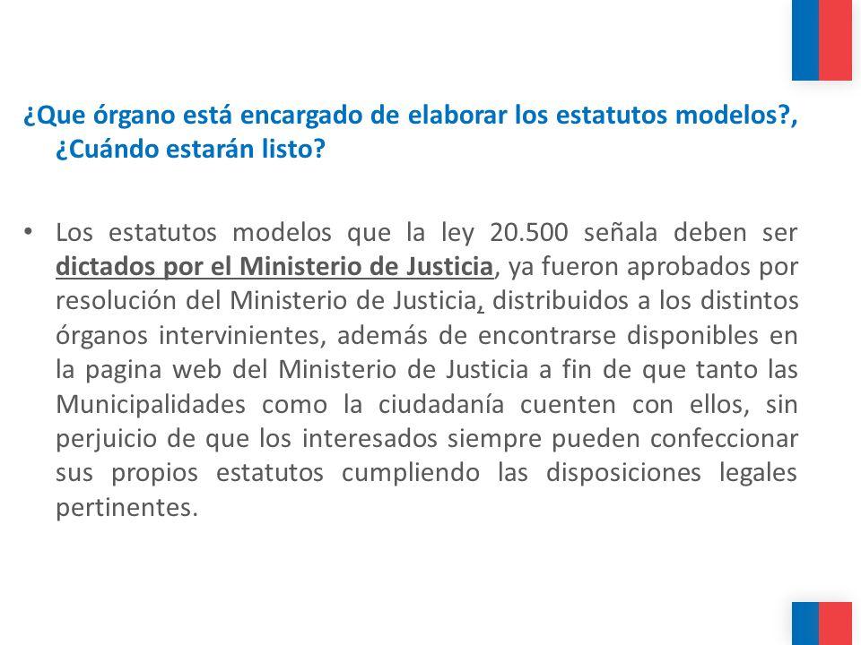 ¿Que órgano está encargado de elaborar los estatutos modelos?, ¿Cuándo estarán listo? Los estatutos modelos que la ley 20.500 señala deben ser dictado