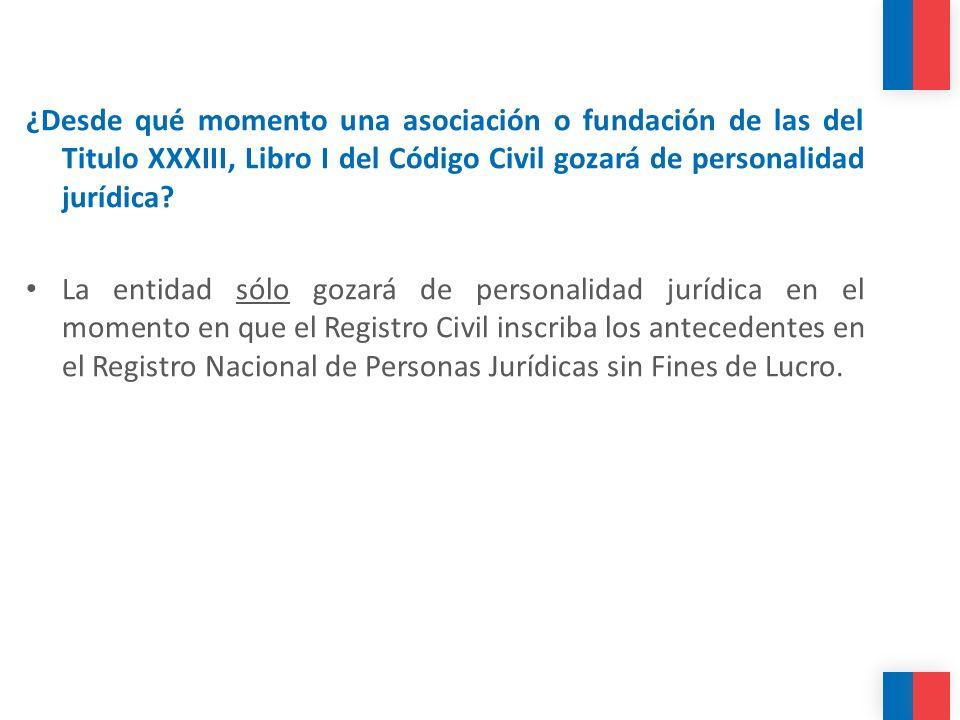 ¿Desde qué momento una asociación o fundación de las del Titulo XXXIII, Libro I del Código Civil gozará de personalidad jurídica? La entidad sólo goza