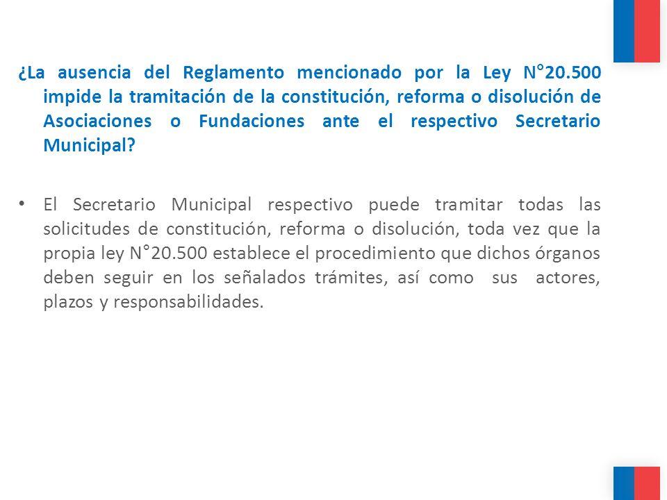 ¿La ausencia del Reglamento mencionado por la Ley N°20.500 impide la tramitación de la constitución, reforma o disolución de Asociaciones o Fundacione