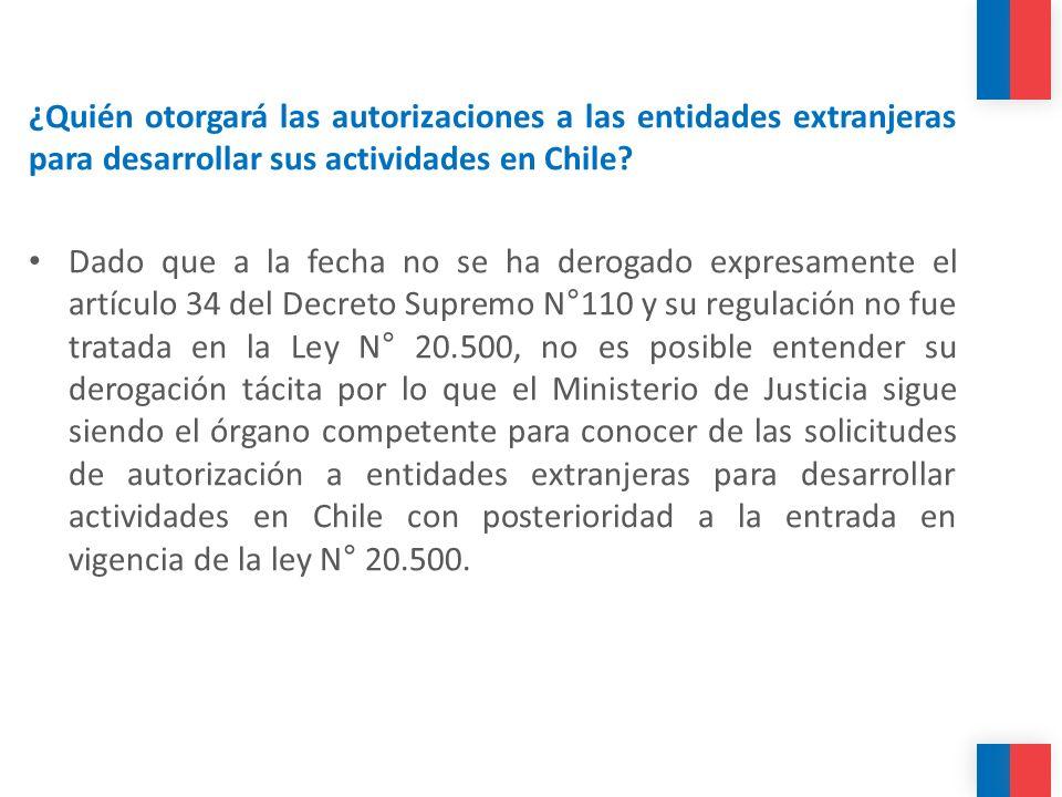 ¿Quién otorgará las autorizaciones a las entidades extranjeras para desarrollar sus actividades en Chile? Dado que a la fecha no se ha derogado expres