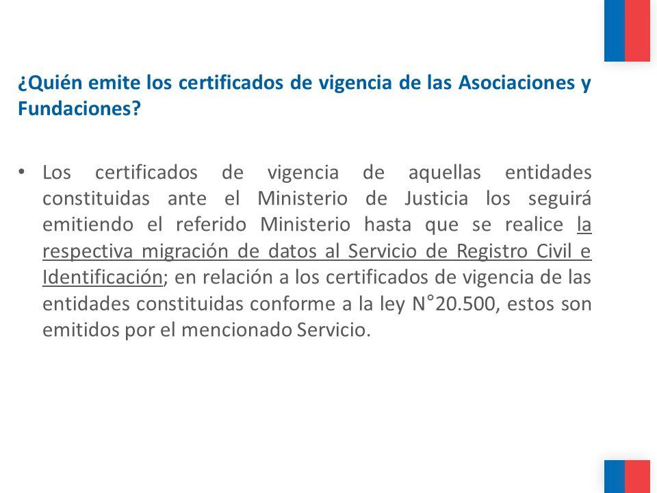 ¿Quién emite los certificados de vigencia de las Asociaciones y Fundaciones? Los certificados de vigencia de aquellas entidades constituidas ante el M