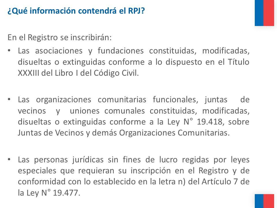 ¿Qué información contendrá el RPJ? En el Registro se inscribirán: Las asociaciones y fundaciones constituidas, modificadas, disueltas o extinguidas co