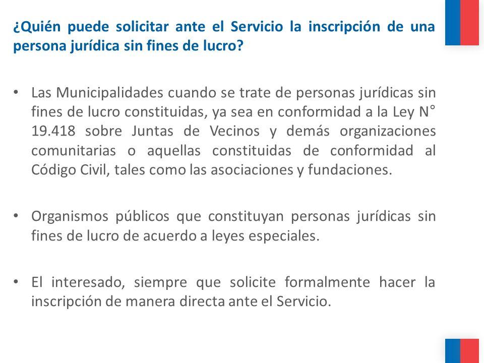 ¿Quién puede solicitar ante el Servicio la inscripción de una persona jurídica sin fines de lucro? Las Municipalidades cuando se trate de personas jur