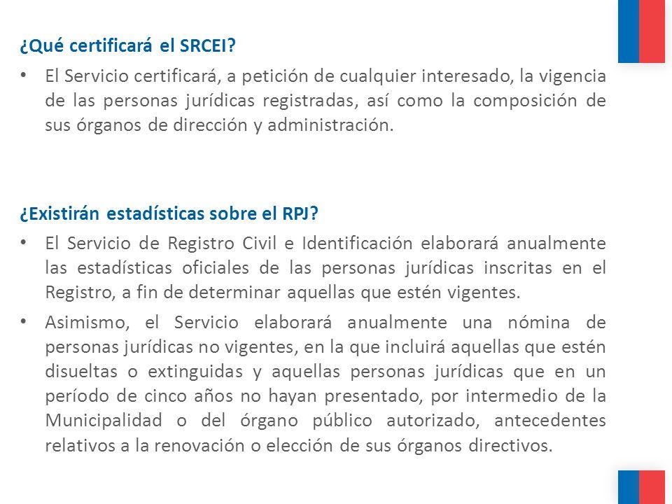 ¿Qué certificará el SRCEI? El Servicio certificará, a petición de cualquier interesado, la vigencia de las personas jurídicas registradas, así como la