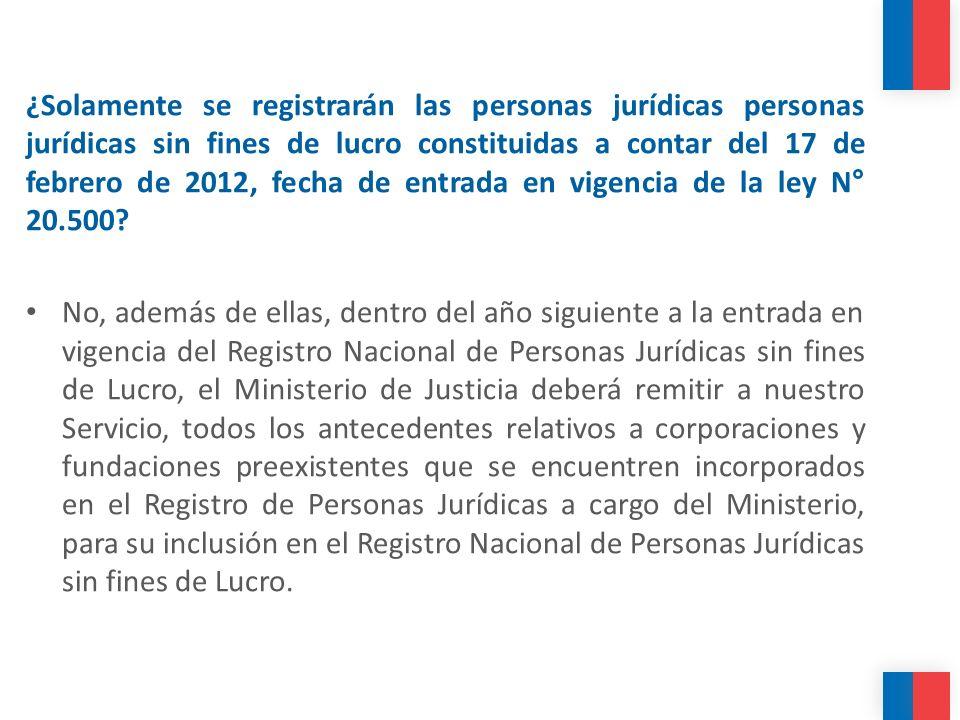 ¿Solamente se registrarán las personas jurídicas personas jurídicas sin fines de lucro constituidas a contar del 17 de febrero de 2012, fecha de entra