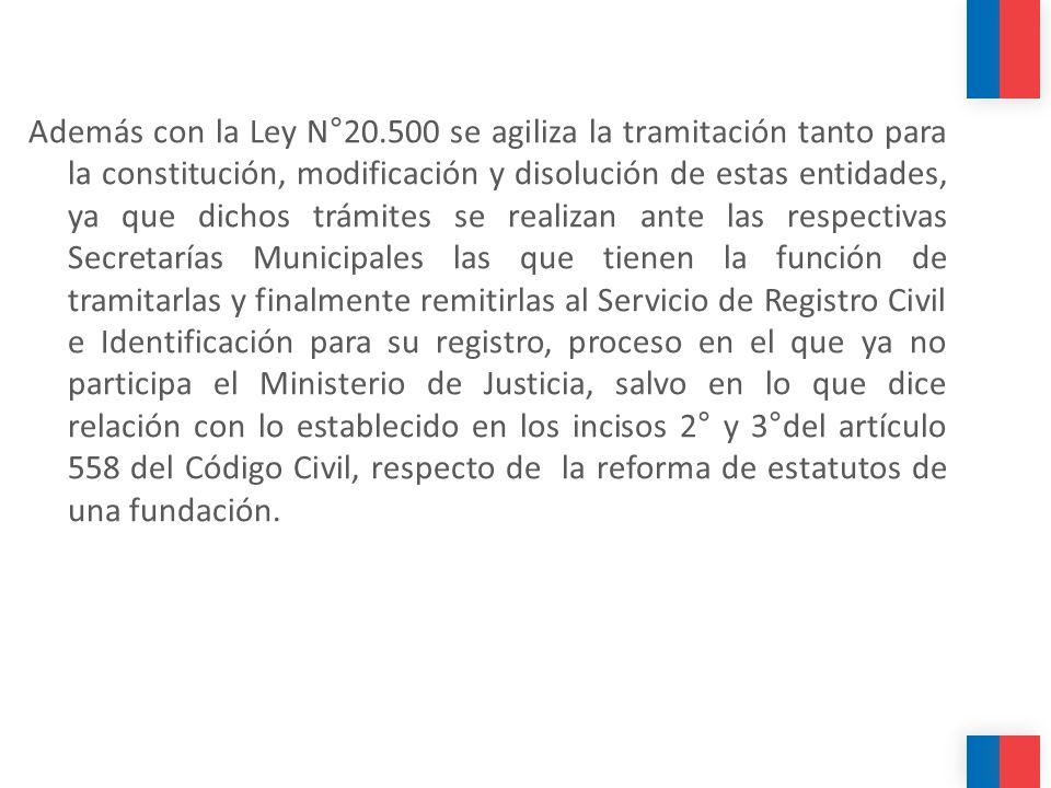 Además con la Ley N°20.500 se agiliza la tramitación tanto para la constitución, modificación y disolución de estas entidades, ya que dichos trámites