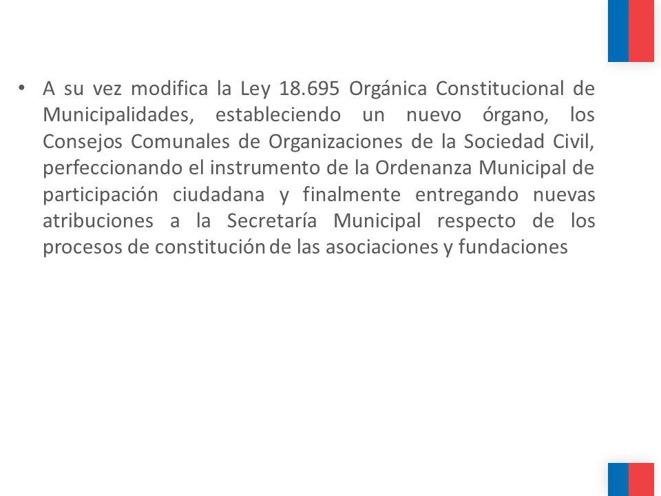 A su vez modifica la Ley 18.695 Orgánica Constitucional de Municipalidades, estableciendo un nuevo órgano, los Consejos Comunales de Organizaciones de
