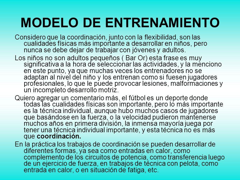 MODELO DE ENTRENAMIENTO Considero que la coordinación, junto con la flexibilidad, son las cualidades físicas más importante a desarrollar en niños, pe