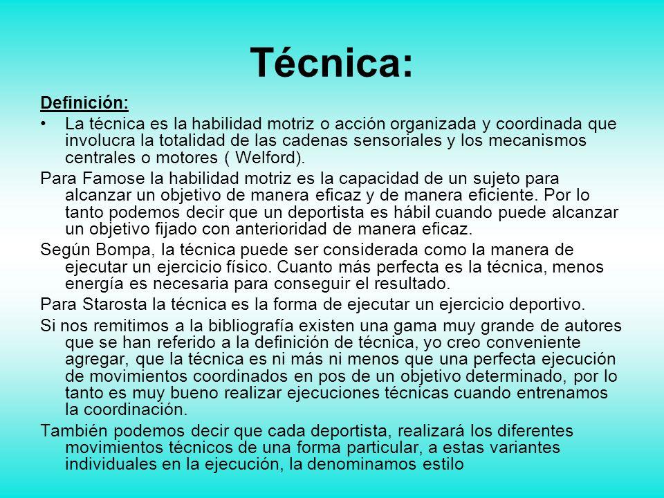 Técnica: Definición: La técnica es la habilidad motriz o acción organizada y coordinada que involucra la totalidad de las cadenas sensoriales y los me
