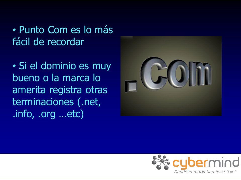 Donde el marketing hace clic Punto Com es lo más fácil de recordar Si el dominio es muy bueno o la marca lo amerita registra otras terminaciones (.net