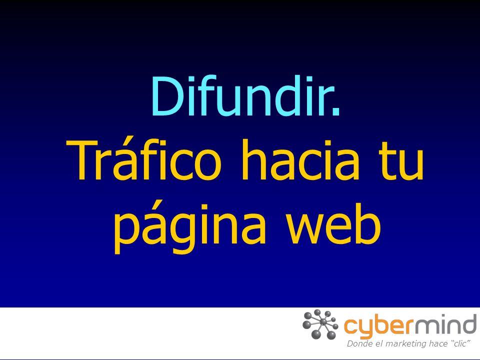 Difundir. Tráfico hacia tu página web Donde el marketing hace clic