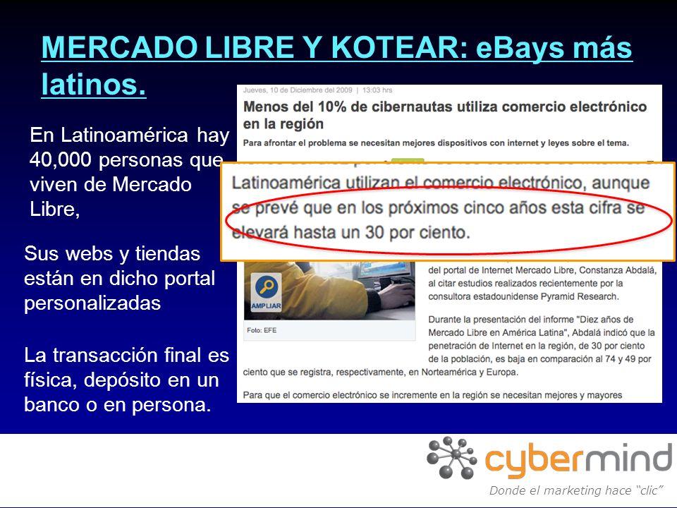 MERCADO LIBRE Y KOTEAR: eBays más latinos. En Latinoamérica hay 40,000 personas que viven de Mercado Libre, Sus webs y tiendas están en dicho portal p