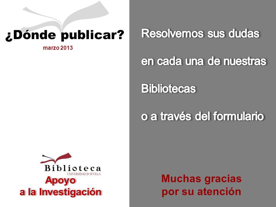 Apoyo a la Investigación marzo 2013 ¿Dónde publicar Muchas gracias por su atención