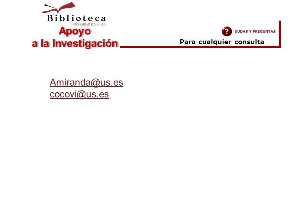 Para cualquier consulta Apoyo a la Investigación Añad ir centr o Amiranda@us.es cocovi@us.es