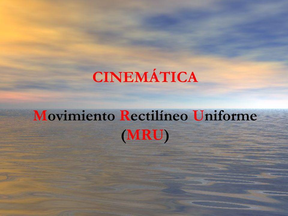 CINEMÁTICA Movimiento Rectilíneo Uniforme (MRU)