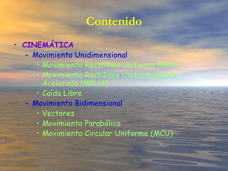 Contenido CINEMÁTICA –Movimiento Unidimensional Movimiento Rectilíneo Uniforme (MRU) Movimiento Rectilíneo Uniformemente Acelerado (MRUA) Caída Libre