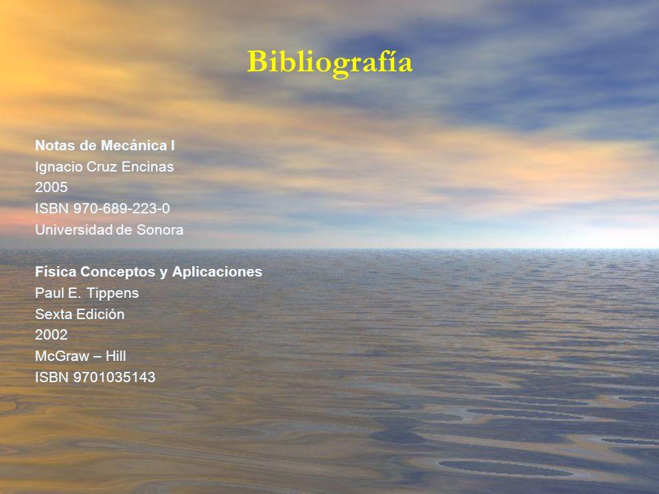 Notas de Mecánica I Ignacio Cruz Encinas 2005 ISBN 970-689-223-0 Universidad de Sonora Física Conceptos y Aplicaciones Paul E. Tippens Sexta Edición 2