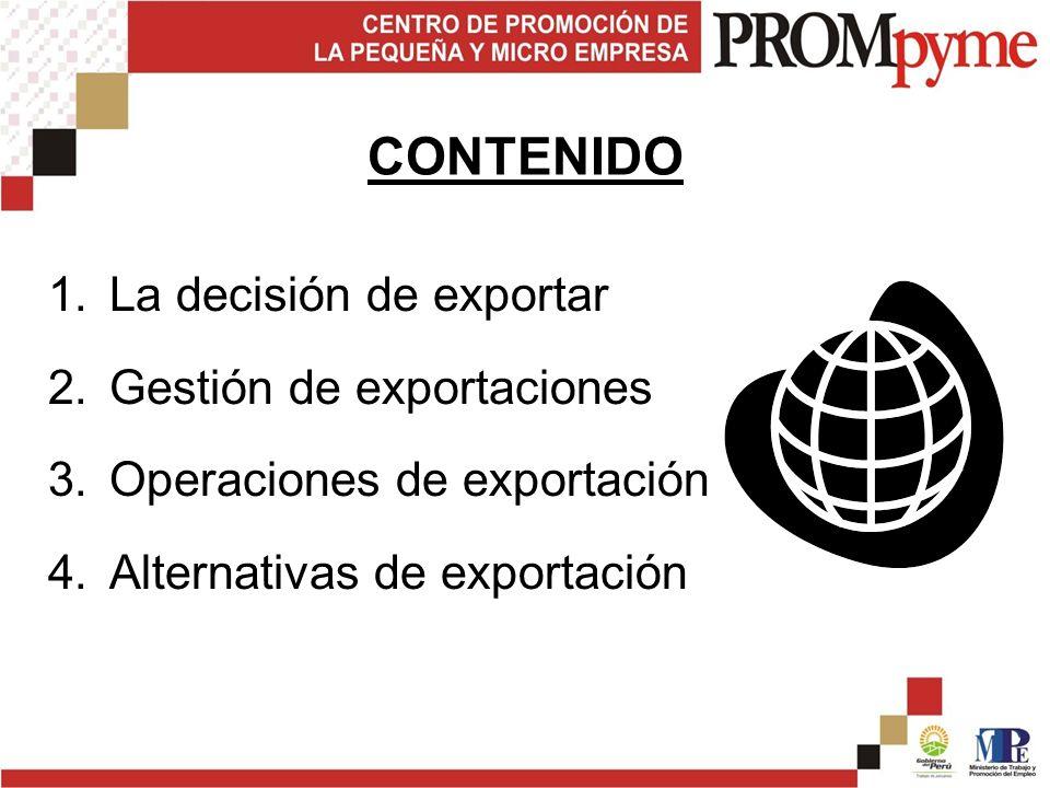 CONTENIDO 1.La decisión de exportar 2.Gestión de exportaciones 3.Operaciones de exportación 4.Alternativas de exportación