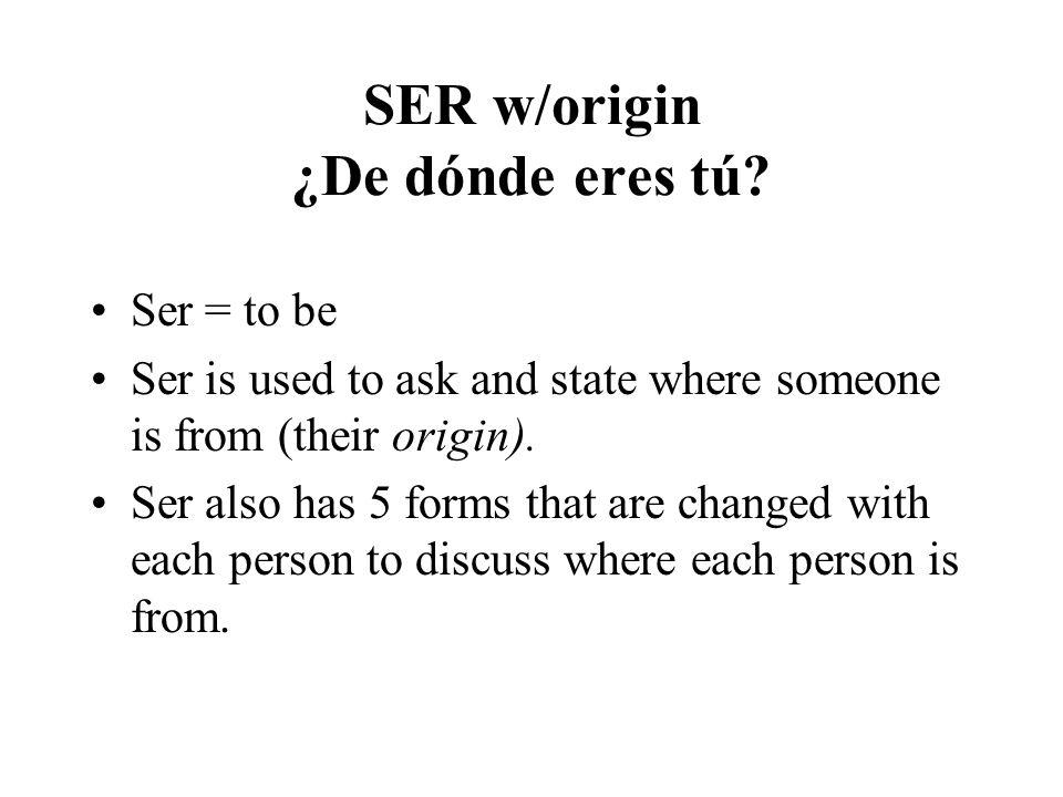 SER w/origin ¿De dónde eres tú.