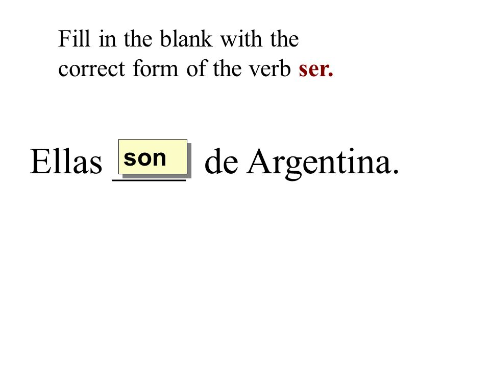 Ellas ____ de Argentina. Fill in the blank with the correct form of the verb ser. son