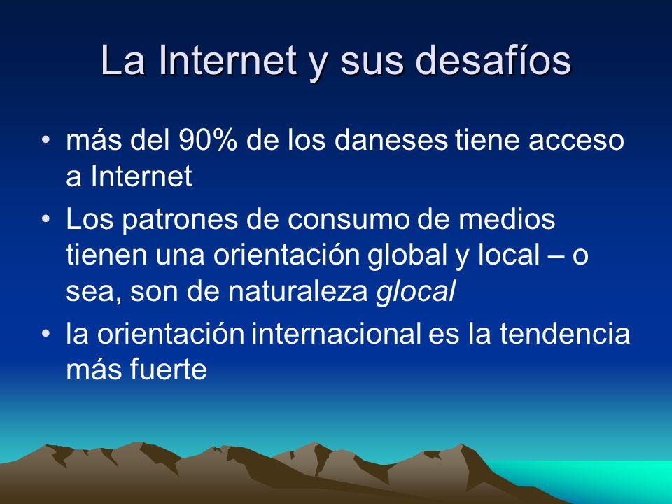 La Internet y sus desafíos más del 90% de los daneses tiene acceso a Internet Los patrones de consumo de medios tienen una orientación global y local – o sea, son de naturaleza glocal la orientación internacional es la tendencia más fuerte
