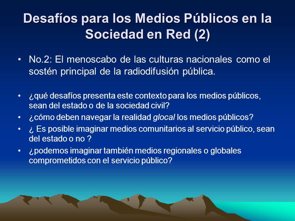 Desafíos para los Medios Públicos en la Sociedad en Red (2) No.2: El menoscabo de las culturas nacionales como el sostén principal de la radiodifusión pública.