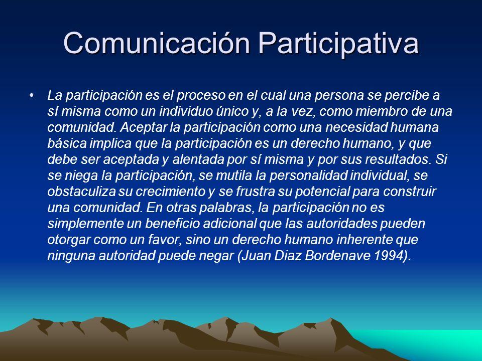 Comunicación Participativa La participación es el proceso en el cual una persona se percibe a sí misma como un individuo único y, a la vez, como miembro de una comunidad.