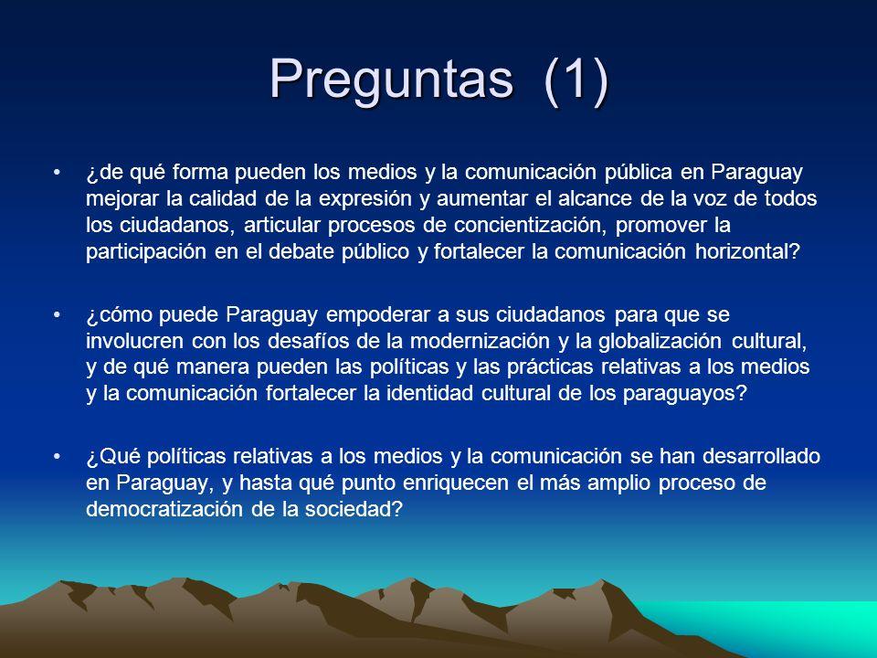 Preguntas (1) ¿de qué forma pueden los medios y la comunicación pública en Paraguay mejorar la calidad de la expresión y aumentar el alcance de la voz de todos los ciudadanos, articular procesos de concientización, promover la participación en el debate público y fortalecer la comunicación horizontal.