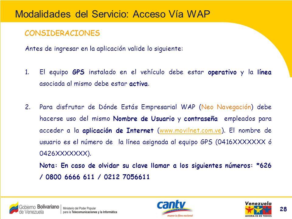 Compañía Anónima Nacional Teléfonos de Venezuela (NYSE:VNT) 28 CONSIDERACIONES Antes de ingresar en la aplicación valide lo siguiente: 1.El equipo GPS instalado en el vehículo debe estar operativo y la línea asociada al mismo debe estar activa.