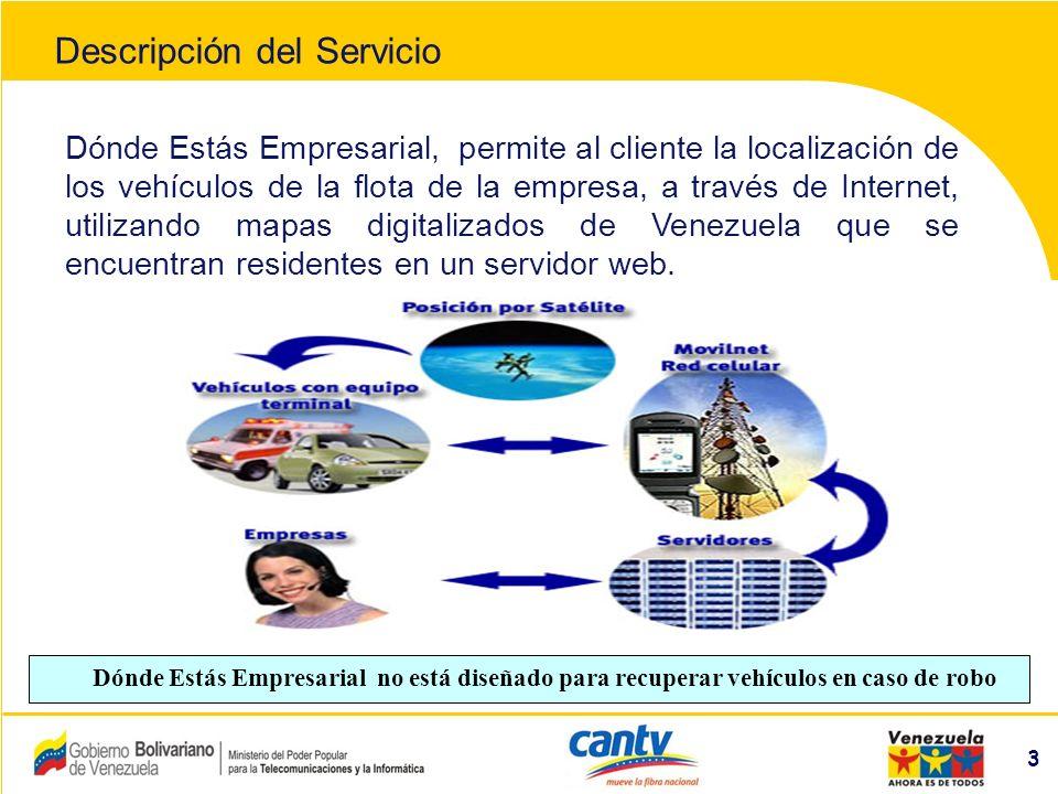 Compañía Anónima Nacional Teléfonos de Venezuela (NYSE:VNT) 3 Dónde Estás Empresarial, permite al cliente la localización de los vehículos de la flota de la empresa, a través de Internet, utilizando mapas digitalizados de Venezuela que se encuentran residentes en un servidor web.