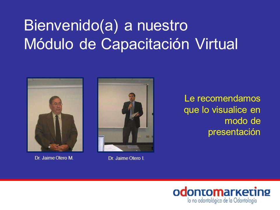 Bienvenido(a) a nuestro Módulo de Capacitación Virtual Le recomendamos que lo visualice en modo de presentación Dr. Jaime Otero M. Dr. Jaime Otero I.