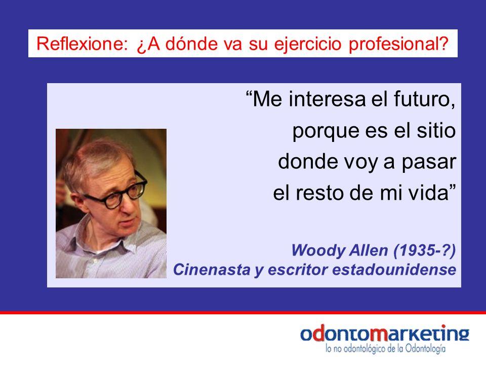 Me interesa el futuro, porque es el sitio donde voy a pasar el resto de mi vida Woody Allen (1935-?) Cinenasta y escritor estadounidense Reflexione: ¿