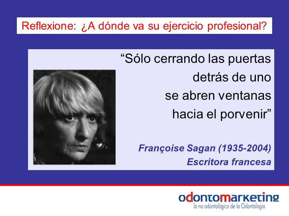 Sólo cerrando las puertas detrás de uno se abren ventanas hacia el porvenir Françoise Sagan (1935-2004) Escritora francesa Reflexione: ¿A dónde va su