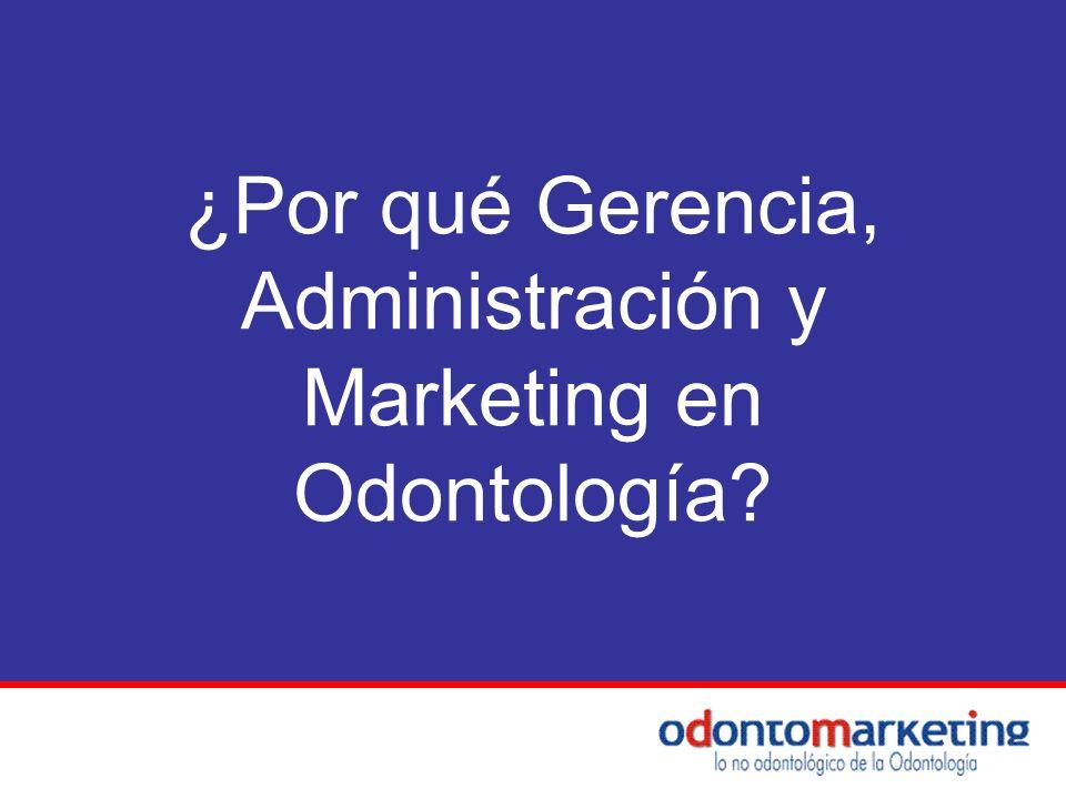 ¿Por qué Gerencia, Administración y Marketing en Odontología?