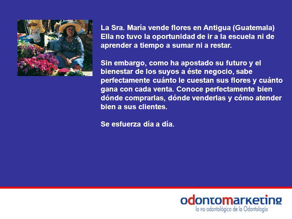 La Sra. María vende flores en Antigua (Guatemala) Ella no tuvo la oportunidad de ir a la escuela ni de aprender a tiempo a sumar ni a restar. Sin emba