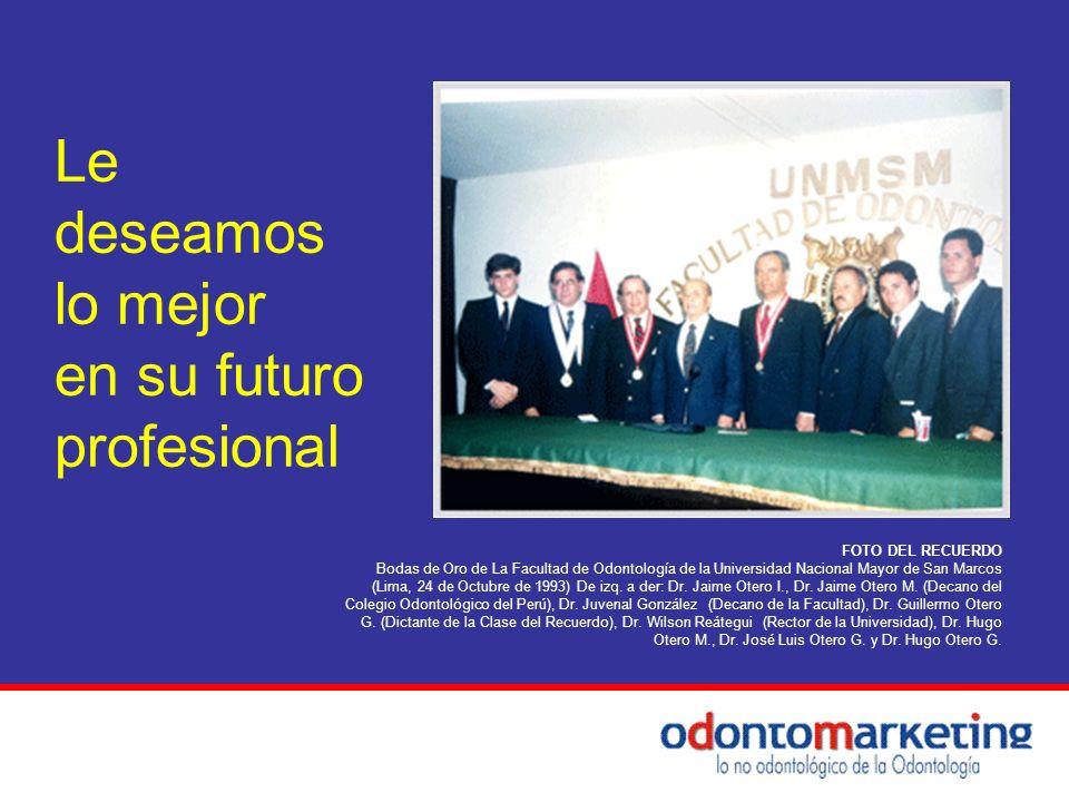Le deseamos lo mejor en su futuro profesional FOTO DEL RECUERDO Bodas de Oro de La Facultad de Odontología de la Universidad Nacional Mayor de San Mar