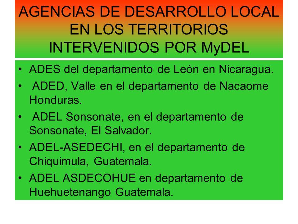 AGENCIAS DE DESARROLLO LOCAL EN LOS TERRITORIOS INTERVENIDOS POR MyDEL ADES del departamento de León en Nicaragua. ADED, Valle en el departamento de N