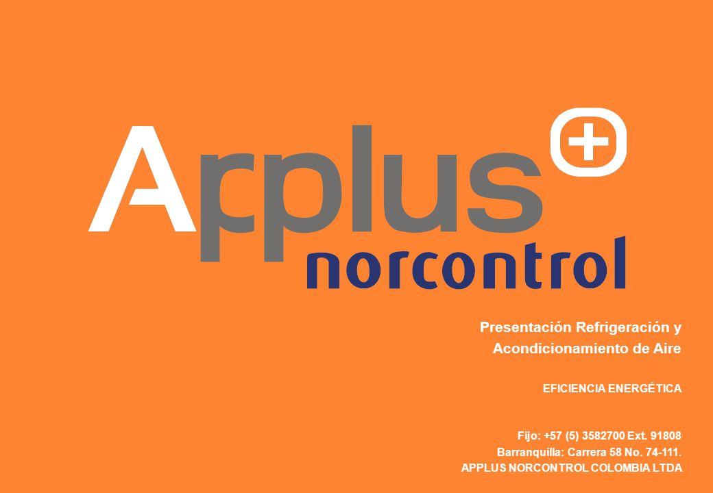 Presentación Refrigeración y Acondicionamiento de Aire EFICIENCIA ENERGÉTICA Fijo: +57 (5) 3582700 Ext. 91808 Barranquilla: Carrera 58 No. 74-111. APP