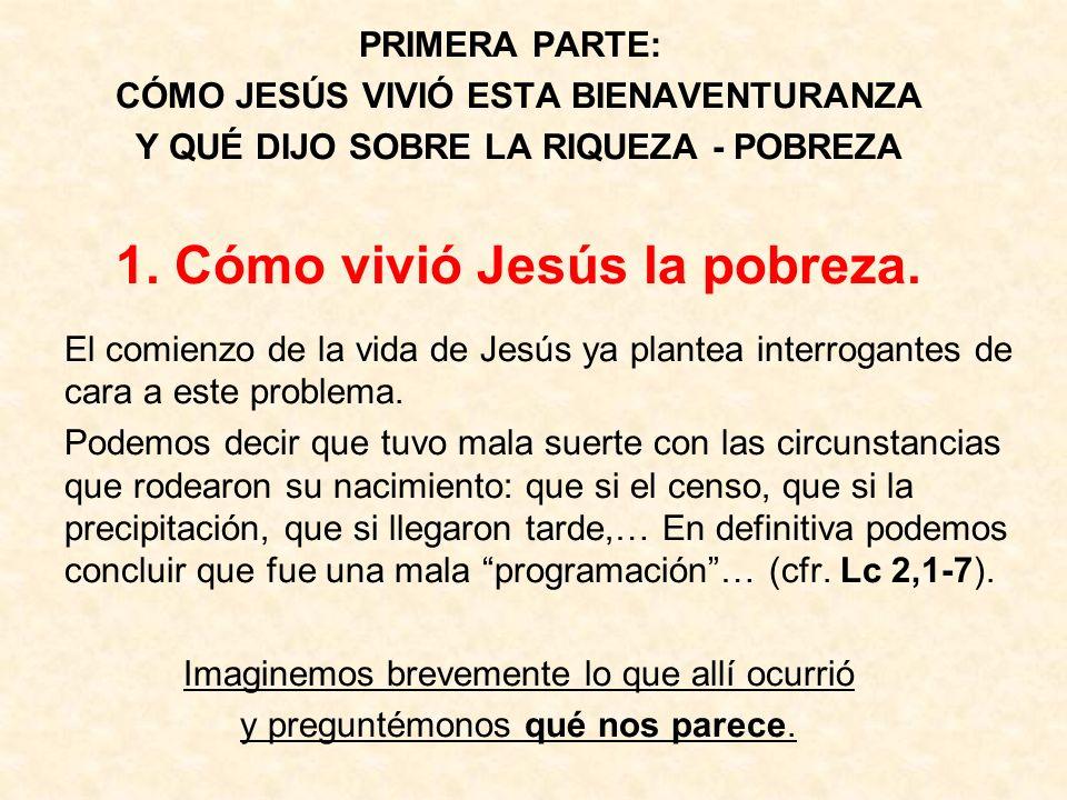 PRIMERA PARTE: CÓMO JESÚS VIVIÓ ESTA BIENAVENTURANZA Y QUÉ DIJO SOBRE LA RIQUEZA - POBREZA 1. Cómo vivió Jesús la pobreza. El comienzo de la vida de J