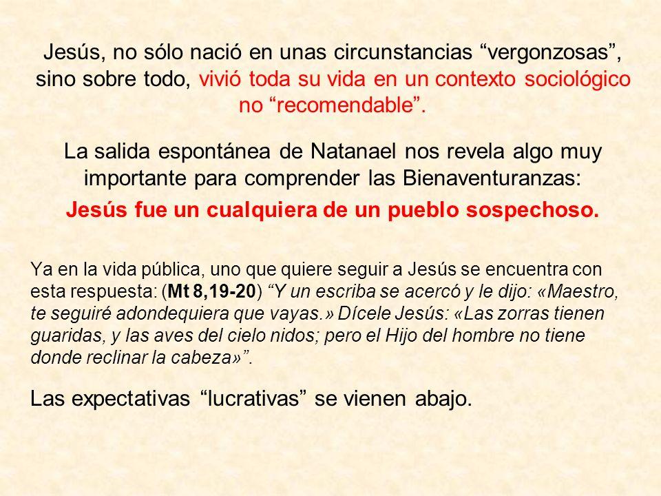 Jesús, no sólo nació en unas circunstancias vergonzosas, sino sobre todo, vivió toda su vida en un contexto sociológico no recomendable. La salida esp