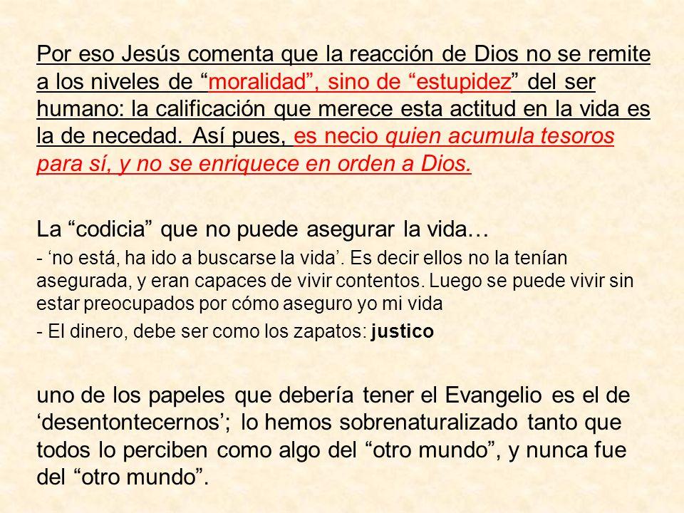 Por eso Jesús comenta que la reacción de Dios no se remite a los niveles de moralidad, sino de estupidez del ser humano: la calificación que merece es
