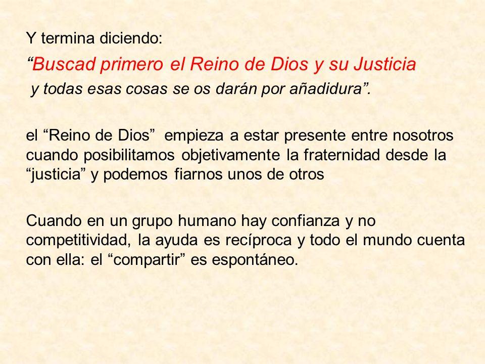 Y termina diciendo: Buscad primero el Reino de Dios y su Justicia y todas esas cosas se os darán por añadidura. el Reino de Dios empieza a estar prese
