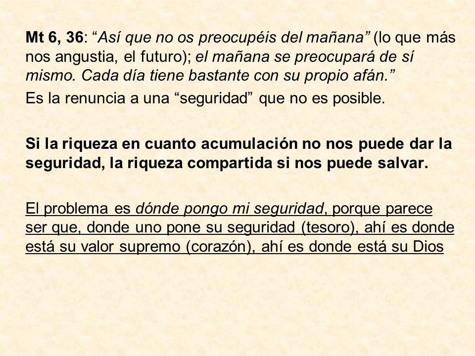 Mt 6, 36: Así que no os preocupéis del mañana (lo que más nos angustia, el futuro); el mañana se preocupará de sí mismo. Cada día tiene bastante con s