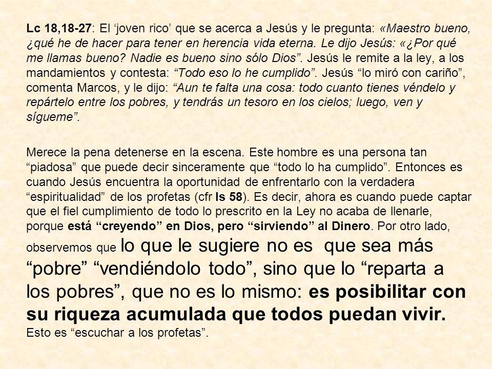 Lc 18,18-27: El joven rico que se acerca a Jesús y le pregunta: «Maestro bueno, ¿qué he de hacer para tener en herencia vida eterna. Le dijo Jesús: «¿