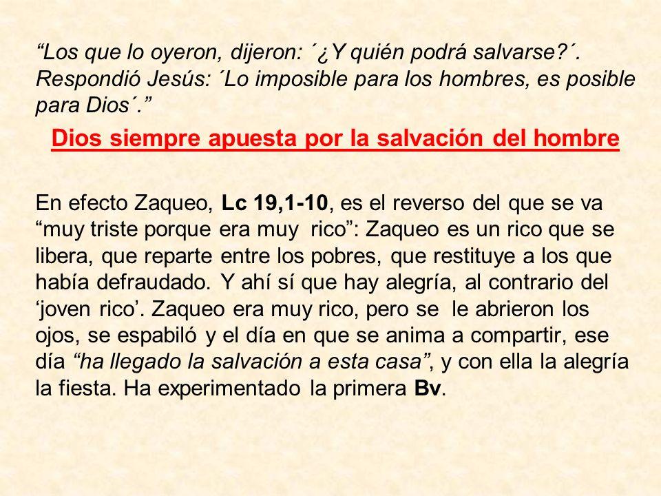 Los que lo oyeron, dijeron: ´¿Y quién podrá salvarse?´. Respondió Jesús: ´Lo imposible para los hombres, es posible para Dios´. Dios siempre apuesta p