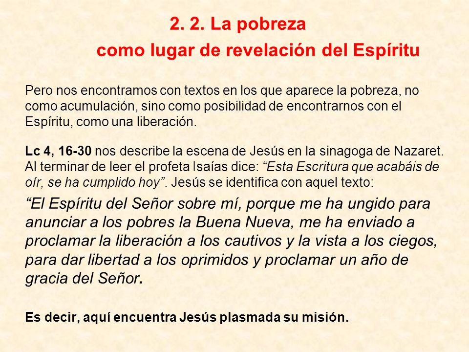 2. 2. La pobreza como lugar de revelación del Espíritu Pero nos encontramos con textos en los que aparece la pobreza, no como acumulación, sino como p
