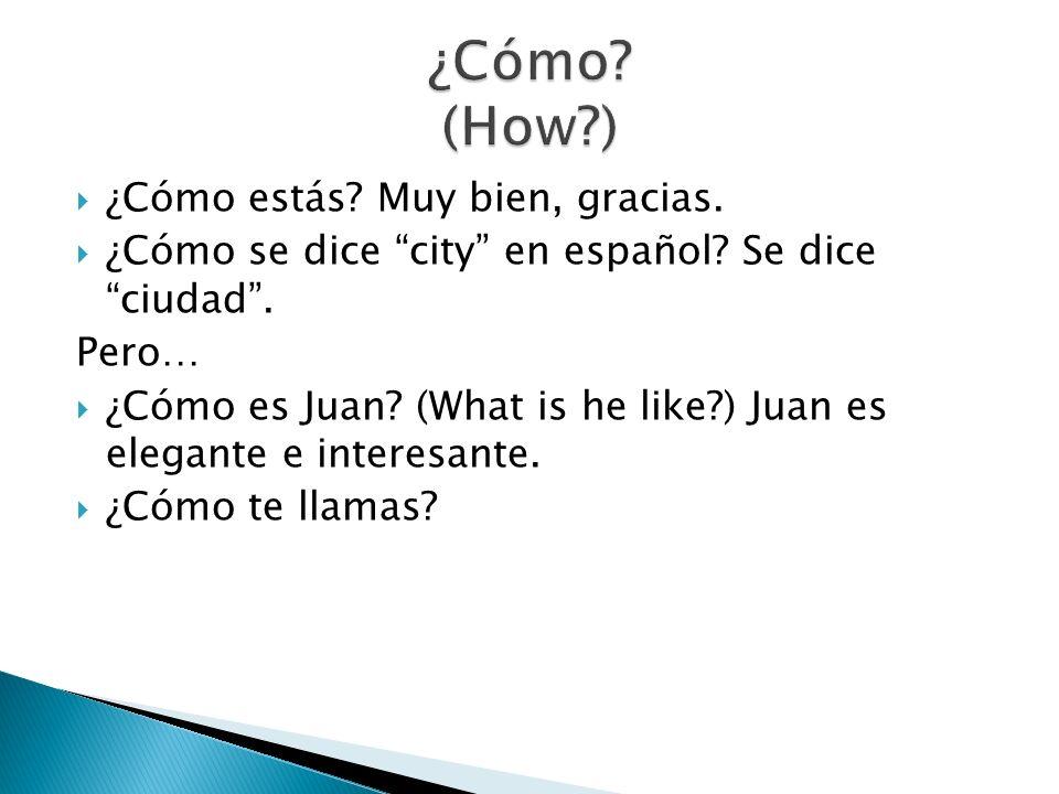 ¿Cómo estás? Muy bien, gracias. ¿Cómo se dice city en español? Se dice ciudad. Pero… ¿Cómo es Juan? (What is he like?) Juan es elegante e interesante.